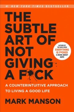 The subtle art of not giving a f*ck : a counterintuitive approach to living a good life / Mark Manson.