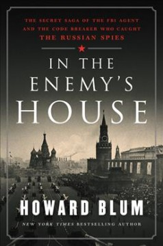 In the enemy's house : the secret saga of the FBI agent and the code breaker who caught the Russian spies / Howard Blum. - Howard Blum.