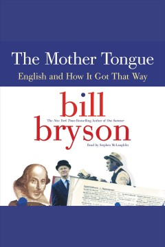 The mother tongue : English and how it got that way / Bill Bryson. - Bill Bryson.