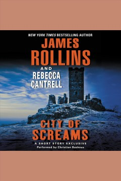 City of screams : a short story exclusive / James Rollins and Rebecca Cantrell.