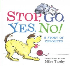 Stop, go, yes, no! : a story of opposites / Mike Twohy. - Mike Twohy.