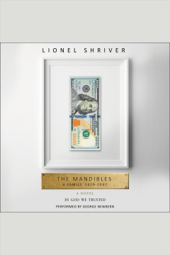 The mandibles : a family, 2029-2047 / Lionel Shriver.