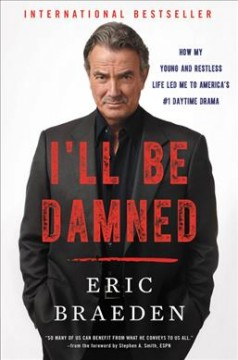 I'll be damned : how my young and restless life led me to America's #1 daytime drama / Eric Braeden with Lindsay Harrison.