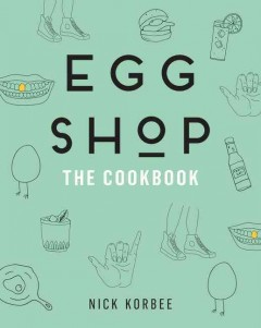 Egg Shop : the cookbook / Nick Korbee. - Nick Korbee.