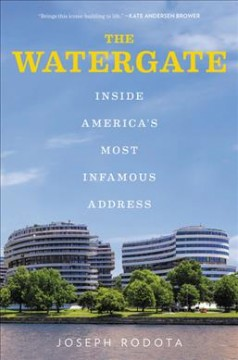 The Watergate : inside America's most infamous address / Joseph Rodota. - Joseph Rodota.