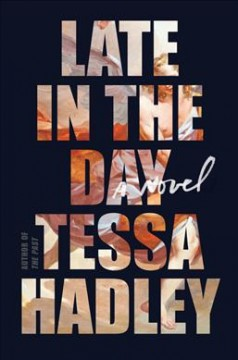 Late in the day : a novel / Tessa Hadley.