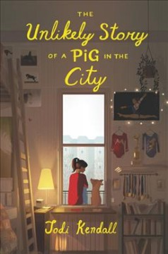 The unlikely story of a pig in the city /  Jodi Kendall.