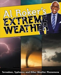 Al Roker's Extreme Weather : Tornadoes, Typhoons, and Other Weather Phenomena