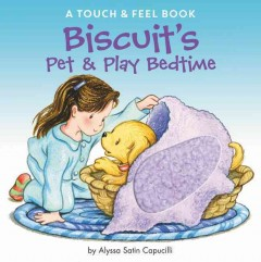 Biscuit's Pet & Play Bedtime : A Touch & Feel Book