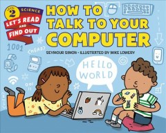 How to talk to your computer /  by Seymour Simon ; illustrated by Mike Lowery.