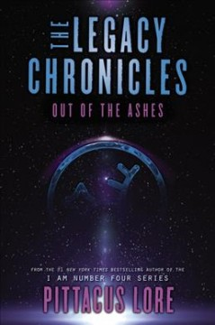 The legacy chronicles : out of the ashes / Pittacus Lore.