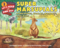 Super marsupials : kangaroos, koalas, wombats, and more / by Katharine Kenah ; illustrated by Stephanie Fizer Coleman. - by Katharine Kenah ; illustrated by Stephanie Fizer Coleman.