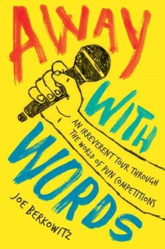 Away with words : an irreverent tour through the world of pun competitions / Joe Berkowitz.
