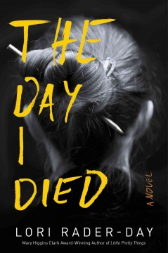 The day I died : a novel / Lori Rader-Day.