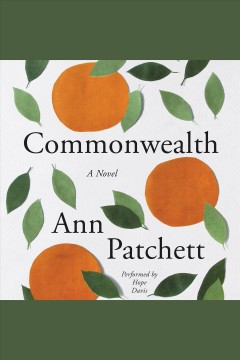 Commonwealth : a novel / Ann Patchett. - Ann Patchett.