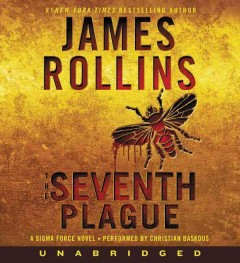 The seventh plague : a Sigma Force novel / James Rollins. - James Rollins.