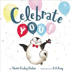 Celebrate you! /  by Sherri Duskey Rinker ; illustrations by A.N. Kang.