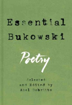 Essential Bukowski : poetry / Charles Bukowski ; selected and edited by Abel Debritto.