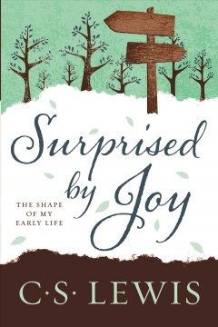 Surprised by joy : the shape of my early life / C. S. Lewis.