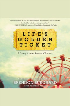 Life's golden ticket : a story about second chances / Brendon Burchard.
