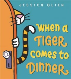 When a tiger comes to dinner /  by Jessica Olien.