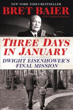 Three days in January : Dwight Eisenhower's final mission / Bret Baier with Catherine Whitney.