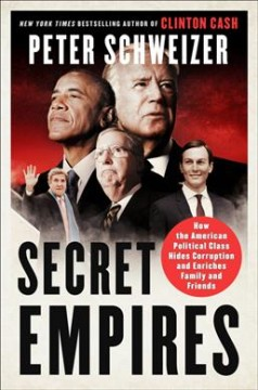 Secret empires : how the American political class hides corruption and enriches family and friends / Peter Schweizer. - Peter Schweizer.