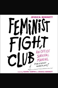 Feminist fight club : an office survival manual for a sexist workplace / Jessica Bennett. - Jessica Bennett.