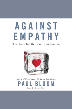Against empathy : the case for rational compassion / Paul Bloom. - Paul Bloom.