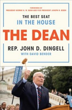 The dean : the best seat in the House / John D. Dingell with David Bender ; research editor, Frederick D. Paffhausen. - John D. Dingell with David Bender ; research editor, Frederick D. Paffhausen.