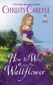 How to woo a wallflower /  Christy Carlyle.