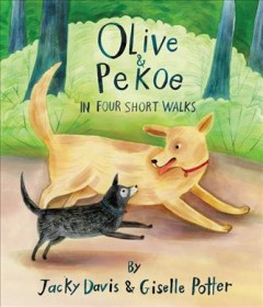 Olive & Pekoe : in four short walks / story by Jacky Davis ; pictures by Giselle Potter.