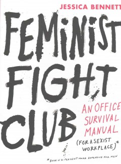 Feminist fight club : an office survival manual (for a sexist workplace) / Jessica Bennett ; illustrations by Saskia Wariner ; with Hilary Fitzgerald Campbell. - Jessica Bennett ; illustrations by Saskia Wariner ; with Hilary Fitzgerald Campbell.