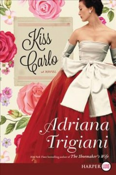 Kiss Carlo : a novel / Adriana Trigiani.