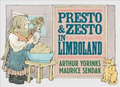 Presto and Zesto in Limboland /  story by Arthur Yorinks and Maurice Sendak ; pictures by Maurice Sendak ; afterword by Arthur Yorinks.