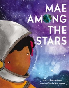 Mae among the stars /  written by Roda Ahmed ; illustrations by Stasia Burrington. - written by Roda Ahmed ; illustrations by Stasia Burrington.