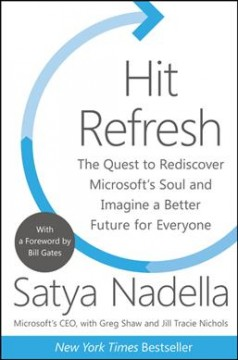 Hit refresh : the quest to rediscover Microsoft's soul and imagine a better future for everyone / Satya Nadella with Greg Shaw and Jill Tracie Nichols. - Satya Nadella with Greg Shaw and Jill Tracie Nichols.