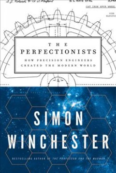 The perfectionists : how precision engineers created the modern world / Simon Winchester..