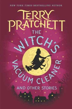 The witch's vacuum cleaner : and other stories / Terry Pratchett. - Terry Pratchett.