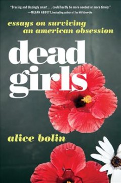 Dead girls : essays on surviving American culture / Alice Bolin.