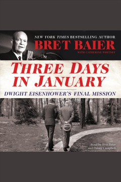 Three days in January : Dwight Eisenhower's final mission / Bret Baier, with Catherine Whitney.
