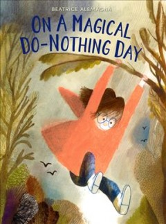 On a magical do-nothing day /  Beatrice Alemagna ; translation by Jill Davis. - Beatrice Alemagna ; translation by Jill Davis.