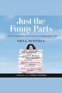 Just the funny parts : and a few hard truths about sneaking into the Hollywood Boys' Club / Nell Scovell ; foreword written by Sheryl Sandberg.