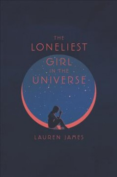 The loneliest girl in the universe /  Lauren James. - Lauren James.
