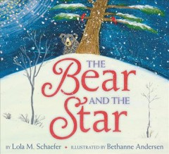 The bear and the star /  by Lola M. Schaefer ; illustrated by Bethanne Andersen.
