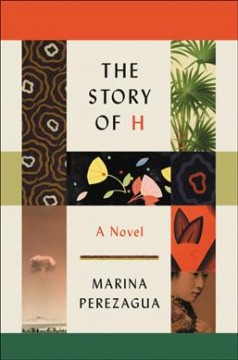 The story of H : a novel / Marina Perezagua ; translated by Valerie Miles. - Marina Perezagua ; translated by Valerie Miles.