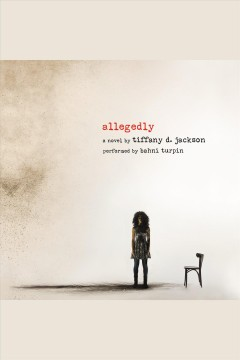 Allegedly : a novel / by Tiffany D. Jackson. - by Tiffany D. Jackson.