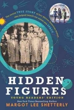 Hidden figures : the untold true story of four African-American women who helped launch our nation into space / Margot Lee Shetterly. - Margot Lee Shetterly.