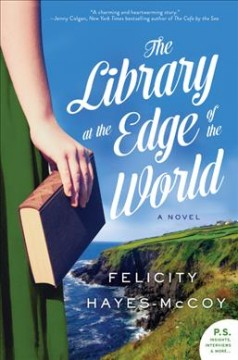 The library at the edge of the world : a novel / Felicity Hayes-McCoy. - Felicity Hayes-McCoy.