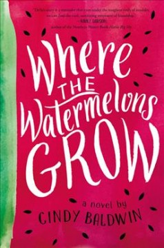 Where the watermelons grow /  Cindy Baldwin. - Cindy Baldwin.